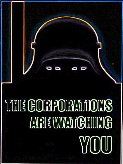 [ THE CORPORATIONS ARE WATCHING YOU ]